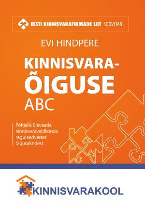 Kinnisvaraõiguse ABC. Põhjalik ülevaade kinnisvaravaldkonda reguleerivatest õigusaktidest